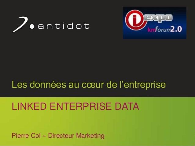 Antidot™ © 2013 1Les données au cœur de l'entrepriseLINKED ENTERPRISE DATAPierre Col – Directeur Marketing
