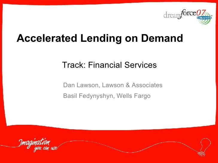 Accelerated Lending on Demand Dan Lawson, Lawson & Associates  Basil Fedynyshyn, Wells Fargo Track: Financial Services