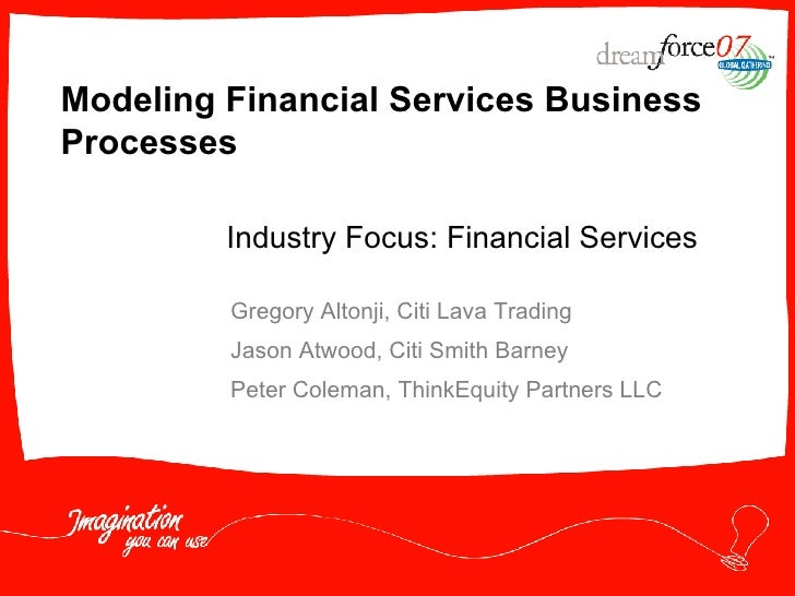 Modeling Financial Services Business Processes  Gregory Altonji, Citi Lava Trading Jason Atwood, Citi Smith Barney Peter C...