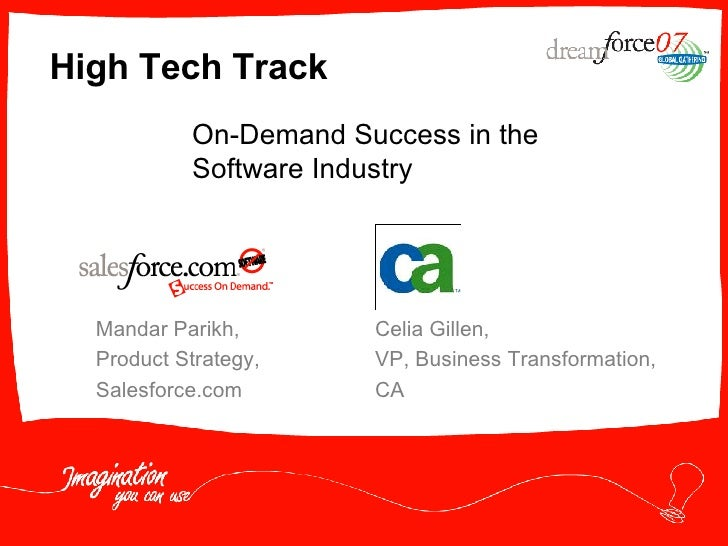 High Tech Track Mandar Parikh,  Product Strategy, Salesforce.com On-Demand Success in the Software Industry Celia Gillen, ...