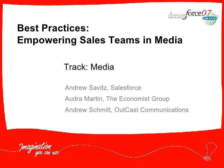 Best Practices:  Empowering Sales Teams in Media Andrew Savitz, Salesforce Audra Martin, The Economist Group Andrew Schmit...