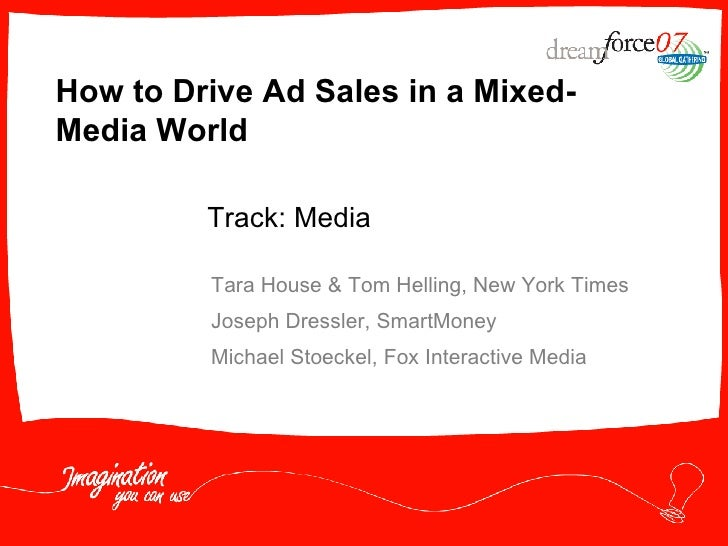 How to Drive Ad Sales in a Mixed-Media World Tara House & Tom Helling, New York Times Joseph Dressler, SmartMoney Michael ...