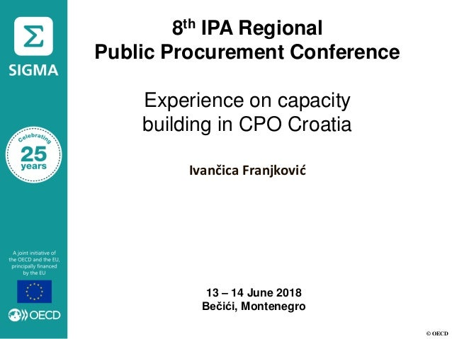 © OECD 8th IPA Regional Public Procurement Conference Experience on capacity building in CPO Croatia Ivančica Franjković 1...