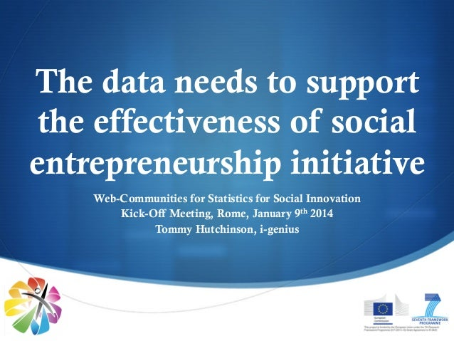 The data needs to support the effectiveness of social entrepreneurship initiative Web-Communities for Statistics for Socia...