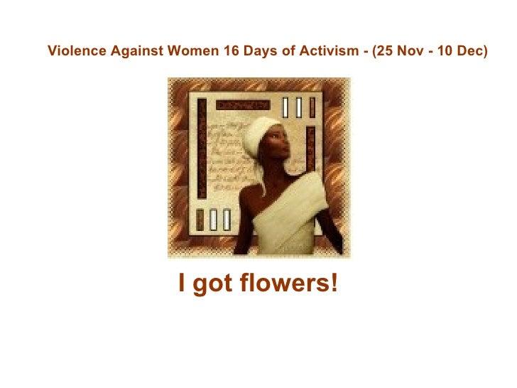 I got flowers! Violence Against Women 16 Days of Activism - (25 Nov - 10 Dec)