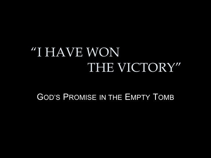 """"""" I HAVE WON   THE VICTORY"""" G OD'S   P ROMISE   IN THE   E MPTY   T OMB"""