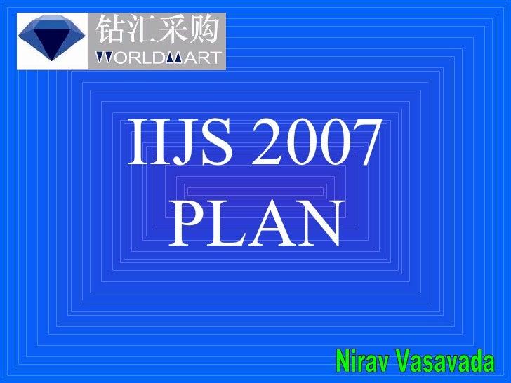 IIJS 2007 PLAN Nirav Vasavada
