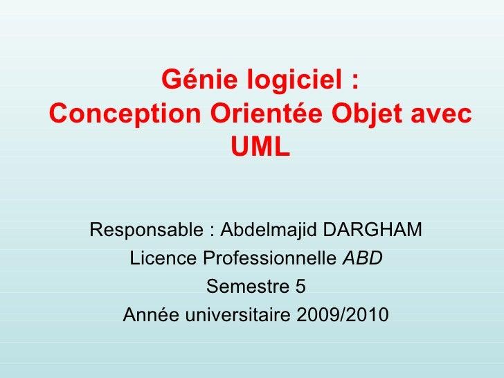 Génie logiciel : Conception Orientée Objet avec UML Responsable : Abdelmajid DARGHAM Licence Professionnelle  ABD Semestre...