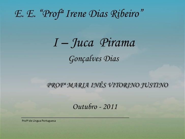 """E. E. """"Profª Irene Dias Ribeiro""""                        I – Juca Pirama                              Gonçalves Dias       ..."""