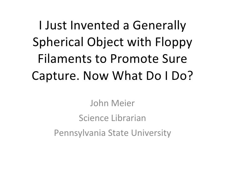 I Just Invented a Generally Spherical Object with Floppy Filaments to Promote Sure Capture. Now What Do I Do? John Meier S...
