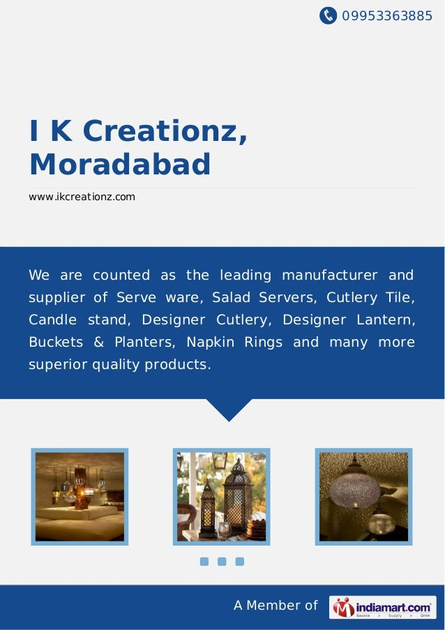 09953363885 A Member of I K Creationz, Moradabad www.ikcreationz.com We are counted as the leading manufacturer and suppli...