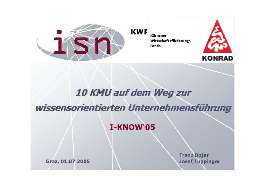 10 KMU auf dem Weg zur wissensorientierten Unternehmensführung                      I-KNOW'05                             ...