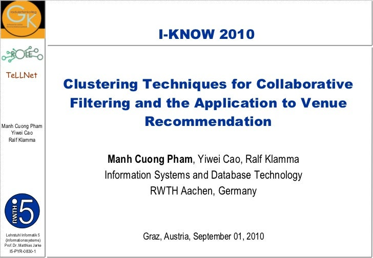 Clustering Techniques for Collaborative Filtering and the Application to Venue Recommendation Manh Cuong Pham , Yiwei Cao,...