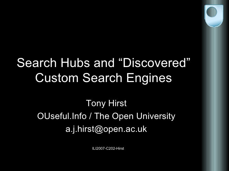 "Search Hubs and ""Discovered"" Custom Search Engines Tony Hirst OUseful.Info / The Open University [email_address] ILI2007-C..."