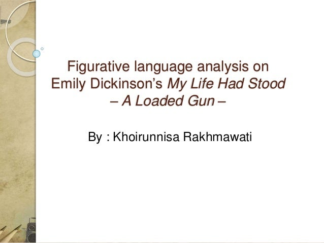 analysis my life had stood a Read shmoop poetry guide: my life had stood - a loaded gun - by shmoop with rakuten kobo dive deep into my life had stood †a loaded gun †by emily dickinson anywhere you go: on a plane, on a mountain, in a.