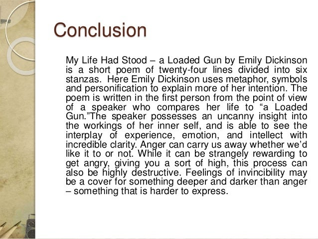 emily dickinsons my life had stood Emily dickinson's my life had stood-- a loaded gun essays: over 180,000 emily dickinson's my life had stood-- a loaded gun essays, emily dickinson's my life had stood-- a loaded gun term papers, emily dickinson's my life had stood-- a loaded gun research paper, book reports 184 990 essays, term and research papers available for unlimited access.