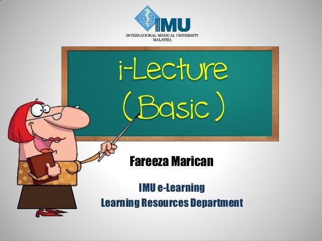 i-Lecture( Basic )IMU e-LearningLearning Resources DepartmentFareeza Marican