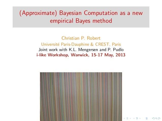 (Approximate) Bayesian Computation as a newempirical Bayes methodChristian P. RobertUniversit´e Paris-Dauphine & CREST, Pa...