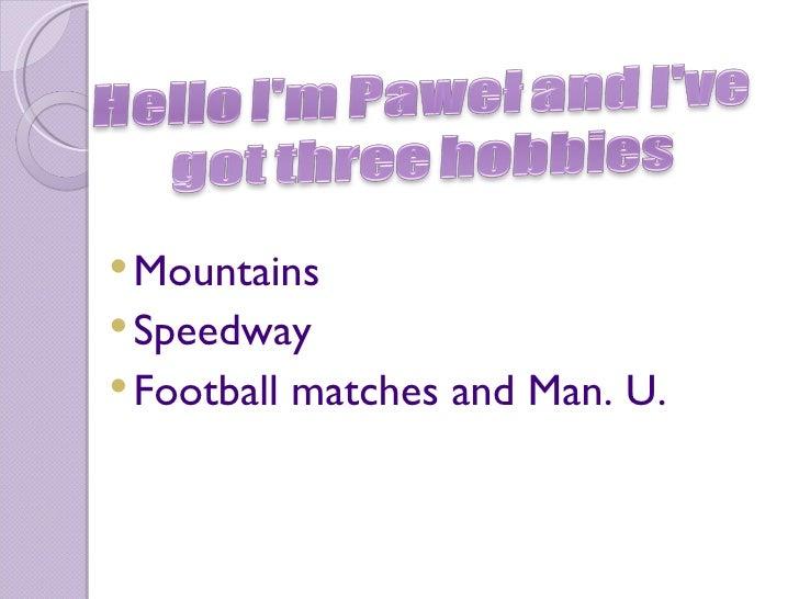 <ul><li>Mountains </li></ul><ul><li>Speedway </li></ul><ul><li>Football matches and Man. U. </li></ul>