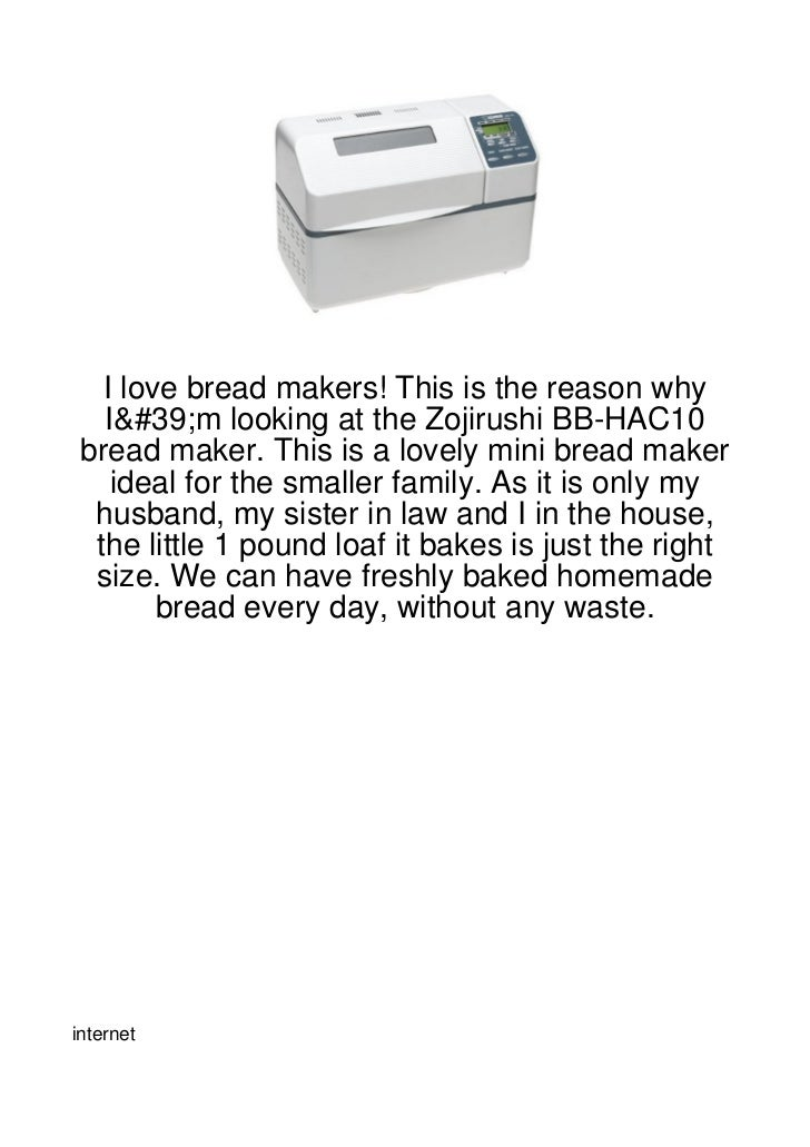 I love bread makers! This is the reason why   I'm looking at the Zojirushi BB-HAC10 bread maker. This is a lovely mini bre...