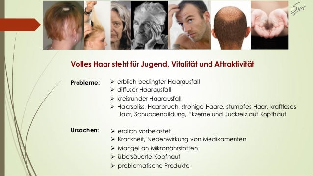 Volles Haar steht für Jugend, Vitalität und Attraktivität Probleme:  erblich bedingter Haarausfall  diffuser Haarausfall...