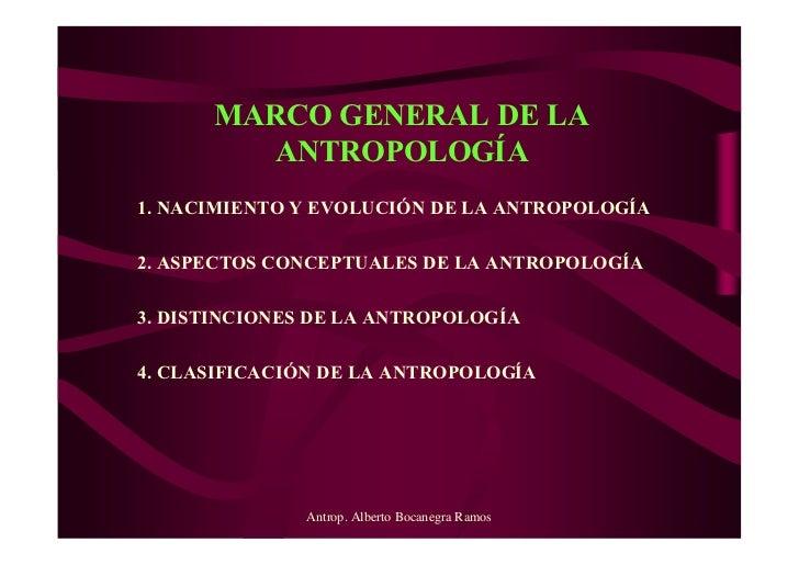 MARCO GENERAL DE LA         ANTROPOLOGÍA1. NACIMIENTO Y EVOLUCIÓN DE LA ANTROPOLOGÍA2. ASPECTOS CONCEPTUALES DE LA ANTROPO...