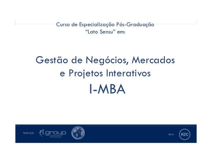 """Curso de Especialização em nível de Pós-Graduação """"Lato Sensu"""" em:Gestão de Negócios, Mercados e Projetos Interativos - I-..."""