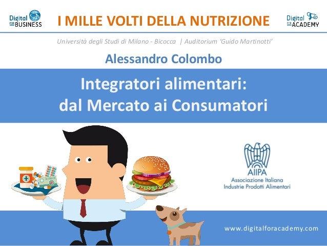 Integratori alimentari: dal Mercato ai Consumatori I MILLE VOLTI DELLA NUTRIZIONE Università degli Studi di Milano - Bicoc...