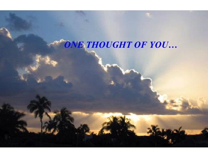 ONE THOUGHT OF YOU…