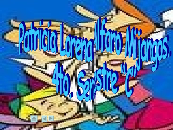 "Patricia Lorena Alfaro Mijangos. 4to. Semestre ""C"""