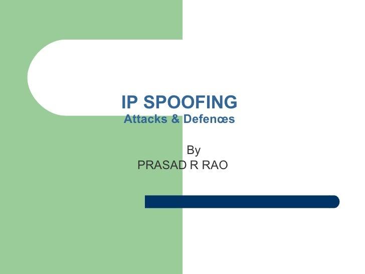 IP SPOOFING Attacks & Defences By PRASAD R RAO