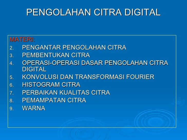 PENGOLAHAN CITRA DIGITAL <ul><li>MATERI: </li></ul><ul><li>PENGANTAR PENGOLAHAN CITRA </li></ul><ul><li>PEMBENTUKAN CITRA ...