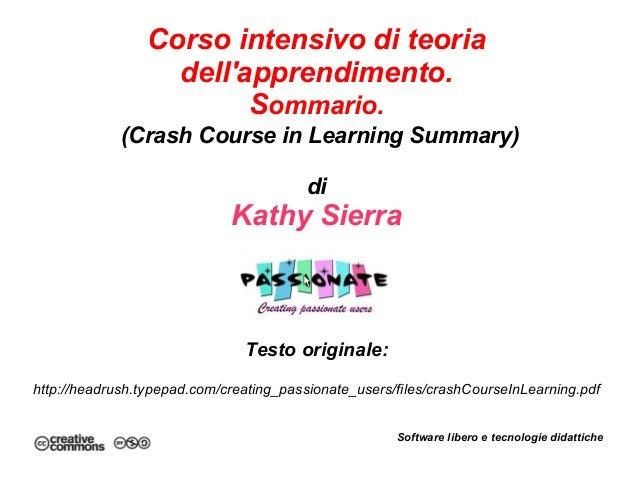 Corso intensivo di teoria dell'apprendimento. Sommario. (Crash Course in Learning Summary) di Kathy Sierra Testo originale...