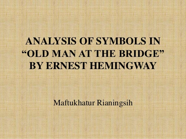 old man at the bridge analysis Brief analysis and review of ernest hemingway's short story  transcript of old man at the bridge  raise curiosity spanish civil war based on real-life experience of the writer fascists are advancing inexorably the old man general / plot familiar hemingway themes of depression, resignation, and impending death simplistic vocabulary only.