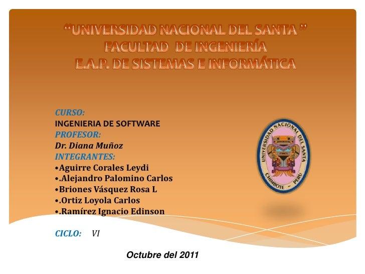 CURSO:INGENIERIA DE SOFTWAREPROFESOR:Dr. Diana MuñozINTEGRANTES:•Aguirre Corales Leydi•.Alejandro Palomino Carlos•Briones ...