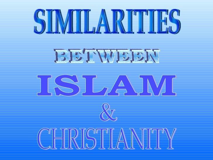 SIMILARITIES BETWEEN ISLAM & CHRISTIANITY