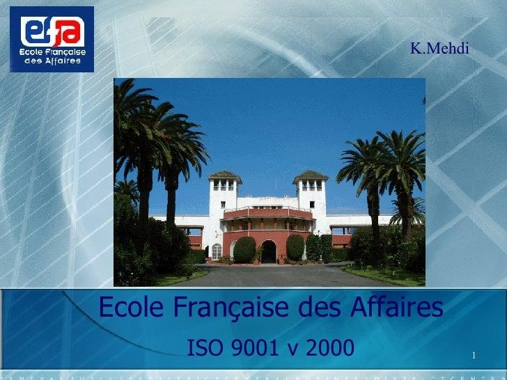 Ecole Française des Affaires ISO 9001 v 2000 K.Mehdi
