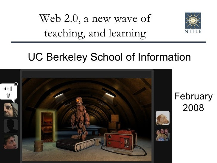 Web 2.0, a new wave of teaching, and learning February 2008 UC Berkeley School of Information