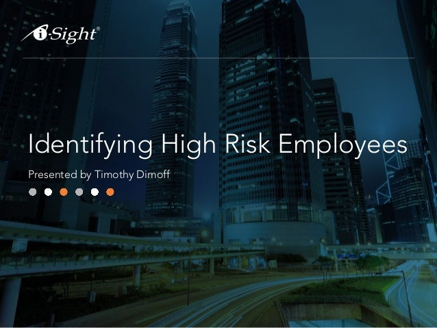 Identifying High Risk Employees Presented by Timothy Dimoff