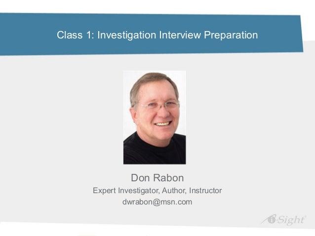 Class 1: Investigation Interview Preparation                  Don Rabon       Expert Investigator, Author, Instructor     ...