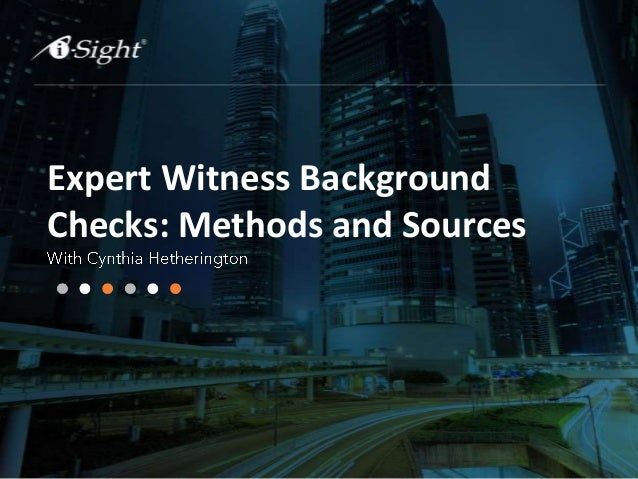 Expert Witness Background Checks: Methods and Sources