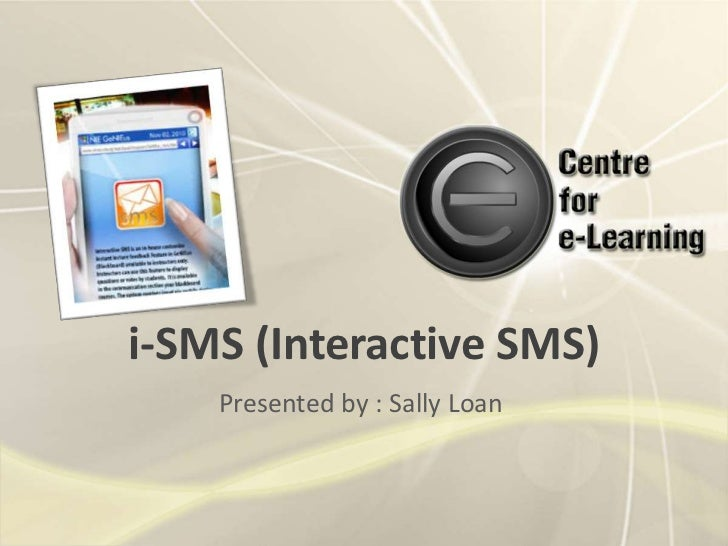 i-SMS (Interactive SMS)<br />Presented by : Sally Loan<br />
