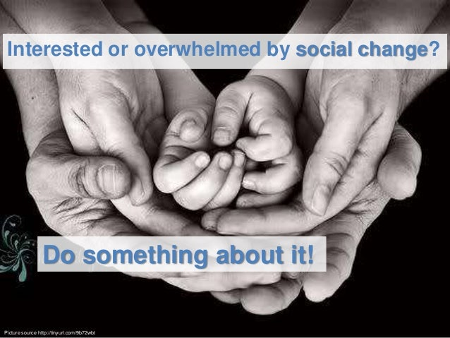 Interested or overwhelmed by social change?Do something about it!Picture source http://tinyurl.com/9b72wbt