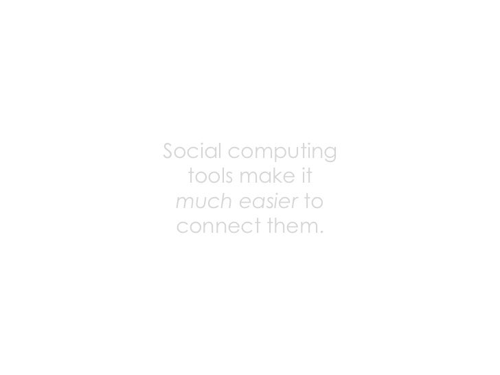 Connected people can...  ‣ self-serve ‣ provide a service ‣ receive a service ‣ find information ‣ leverage their own info...