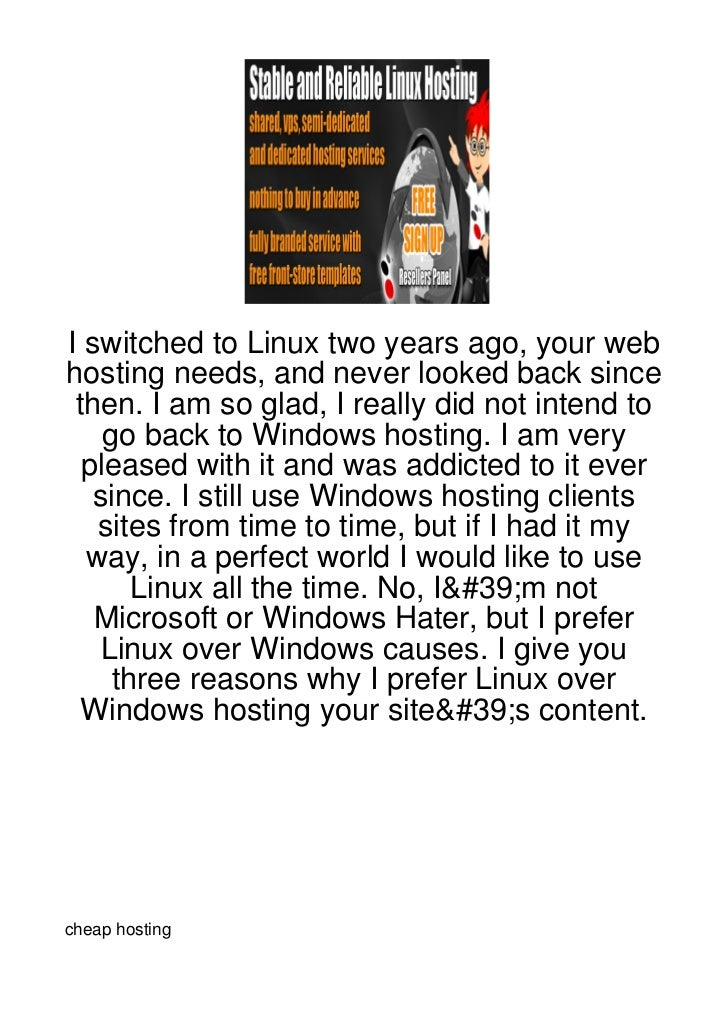 I switched to Linux two years ago, your webhosting needs, and never looked back since then. I am so glad, I really did not...