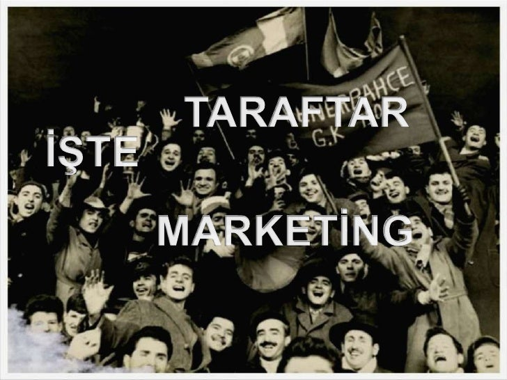 TARAFTAR<br />İŞTE<br />MARKETİNG<br />