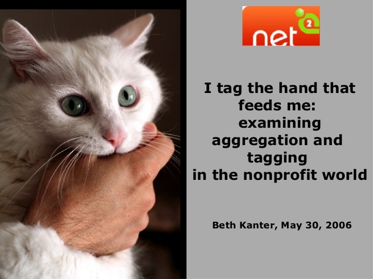 I tag the hand that feeds me:  examining aggregation and  tagging  in the nonprofit world Beth Kanter, May 30, 2006