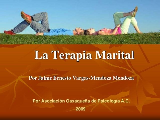 La Terapia MaritalPor Jaime Ernesto Vargas-Mendoza Mendoza Por Asociación Oaxaqueña de Psicología A.C.                    ...