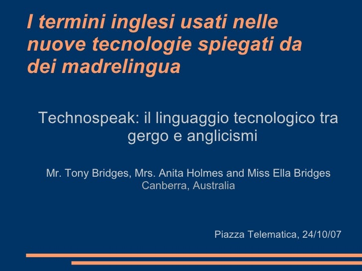 I termini inglesi usati nelle nuove tecnologie spiegati da dei madrelingua <ul><ul><li>Technospeak: il linguaggio tecnolog...