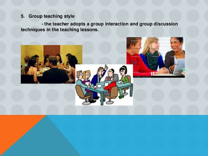 6. Individual teaching style          -the teacher requires individual recitations, individualprojects, assignments, etc.